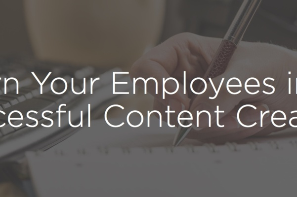 Turn Your Employees into Successful Content Creators
